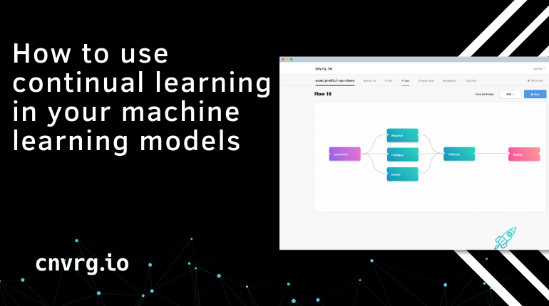 How to use continual learning to your machine learning models