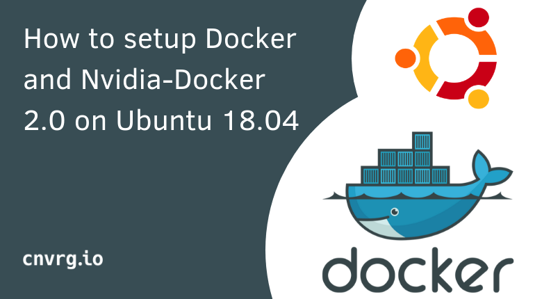 How to Setup Docker and Nvidia-Docker 2.0 on Ubuntu 18.04