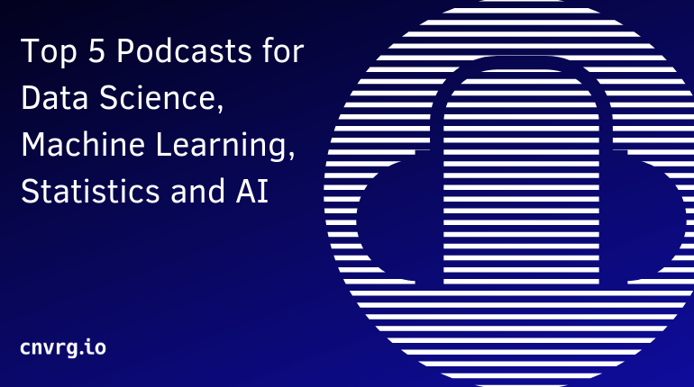 Top 5 Podcasts for Data Science, Machine Learning, Statistics and AI